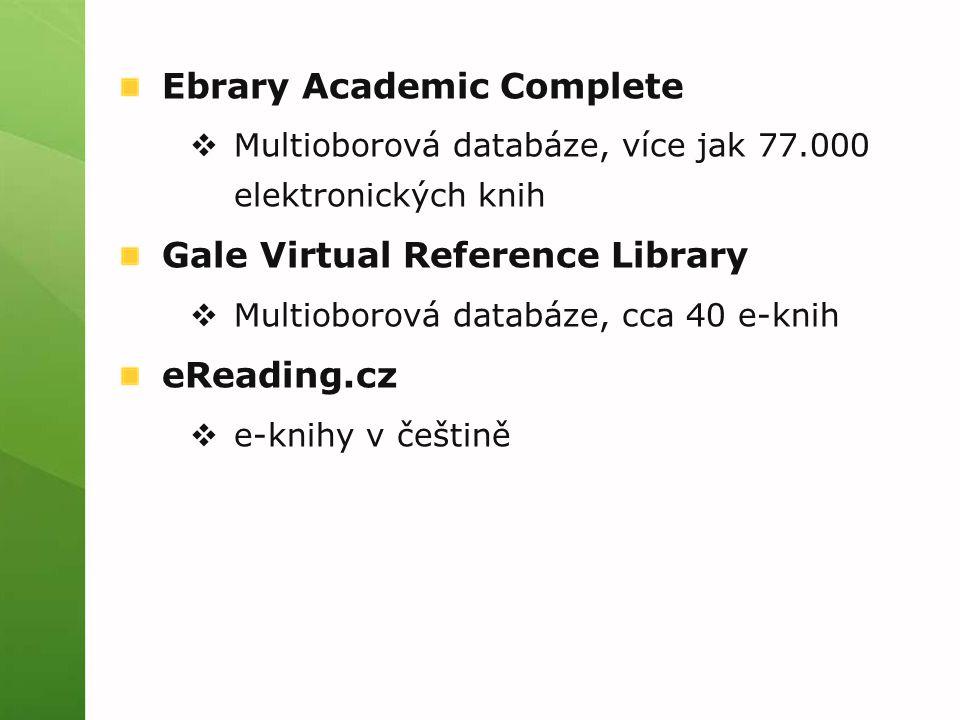 Ebrary Academic Complete  Multioborová databáze, více jak 77.000 elektronických knih Gale Virtual Reference Library  Multioborová databáze, cca 40 e