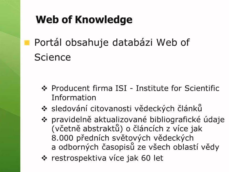 Portál obsahuje databázi Web of Science  Producent firma ISI - Institute for Scientific Information  sledování citovanosti vědeckých článků  pravidelně aktualizované bibliografické údaje (včetně abstraktů) o článcích z více jak 8.000 předních světových vědeckých a odborných časopisů ze všech oblastí vědy  restrospektiva více jak 60 let Web of Knowledge