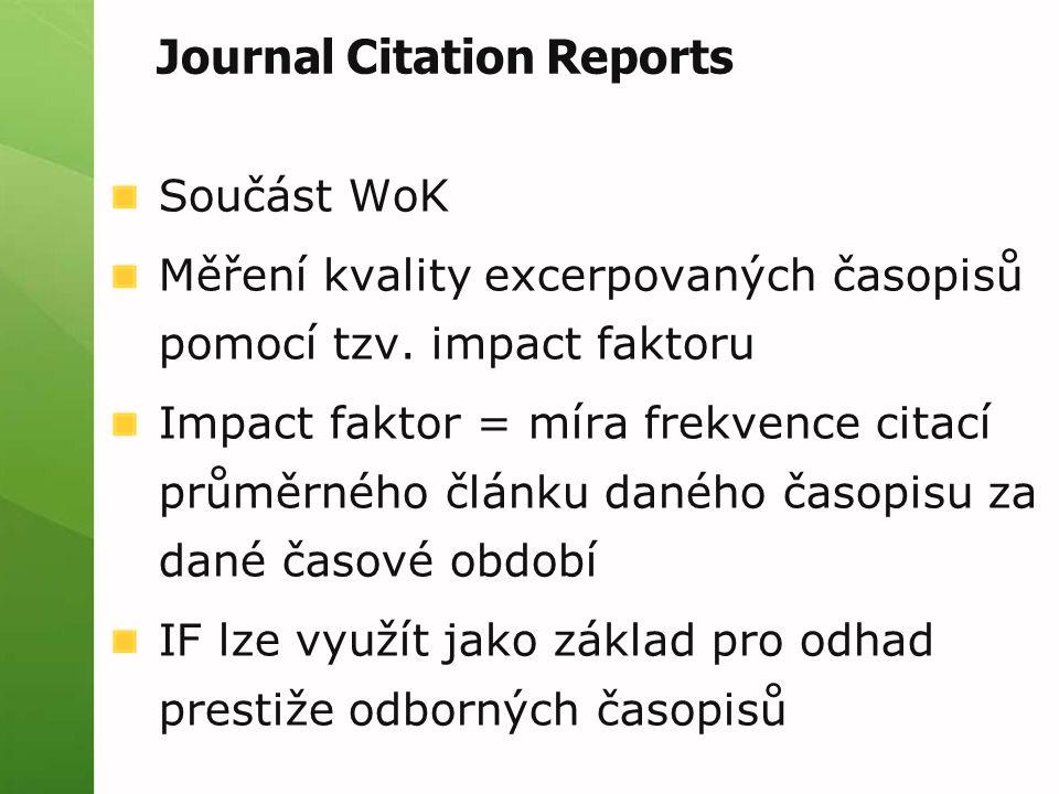 Součást WoK Měření kvality excerpovaných časopisů pomocí tzv. impact faktoru Impact faktor = míra frekvence citací průměrného článku daného časopisu z
