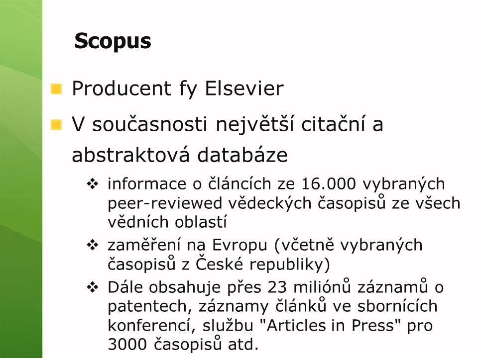Producent fy Elsevier V současnosti největší citační a abstraktová databáze  informace o článcích ze 16.000 vybraných peer-reviewed vědeckých časopisů ze všech vědních oblastí  zaměření na Evropu (včetně vybraných časopisů z České republiky)  Dále obsahuje přes 23 miliónů záznamů o patentech, záznamy článků ve sbornících konferencí, službu Articles in Press pro 3000 časopisů atd.