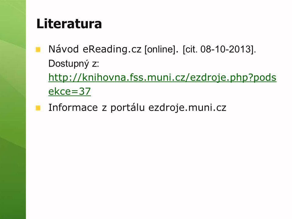 Literatura Návod eReading.cz [online]. [cit. 08-10-2013]. Dostupný z: http://knihovna.fss.muni.cz/ezdroje.php?pods ekce=37 http://knihovna.fss.muni.cz