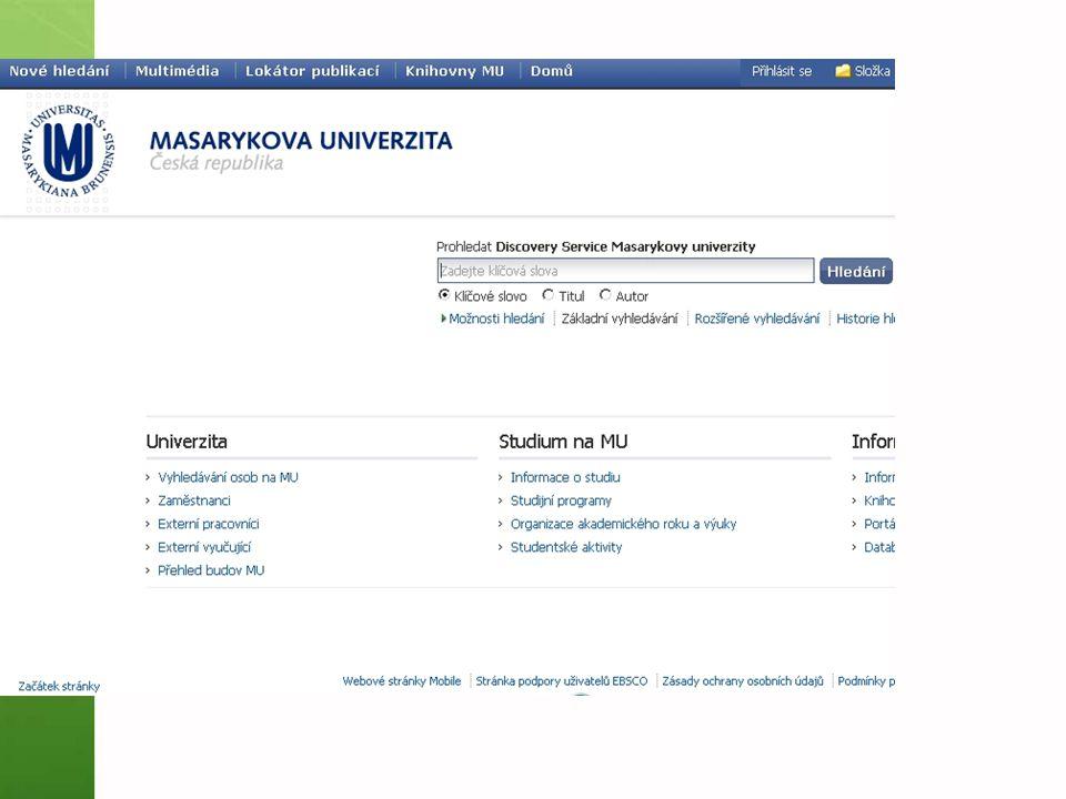 EBSCO Discovery Service Umožňuje prohledávání:  Souborného katalogu knihoven MU  Univerzitních databází  Databází elektronických knih  Volně dostupných zdrojů