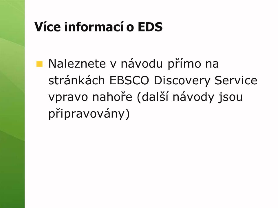 EBSCO LinkSource Pokud v databázi není obsažen plný text dokumentu, tak je prostřednictvím této služby nabídnuto jeho dohledání v jiném zdroji (databázi, katalogu, vyhledávači)