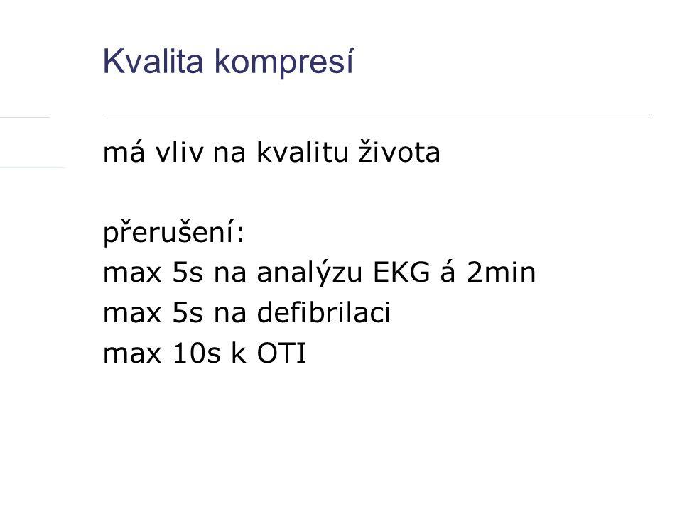 Kvalita kompresí má vliv na kvalitu života přerušení: max 5s na analýzu EKG á 2min max 5s na defibrilaci max 10s k OTI