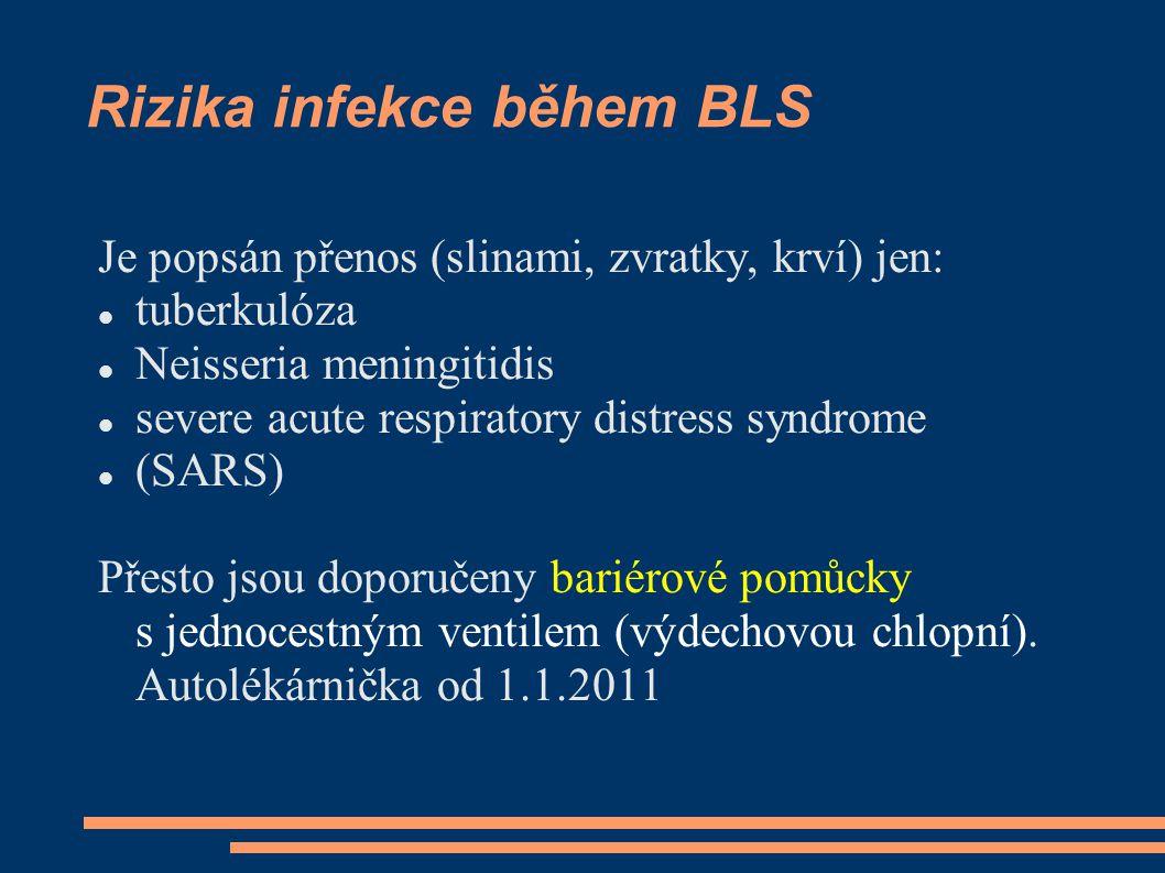 Rizika infekce během BLS Je popsán přenos (slinami, zvratky, krví) jen: tuberkulóza Neisseria meningitidis severe acute respiratory distress syndrome (SARS) Přesto jsou doporučeny bariérové pomůcky s jednocestným ventilem (výdechovou chlopní).