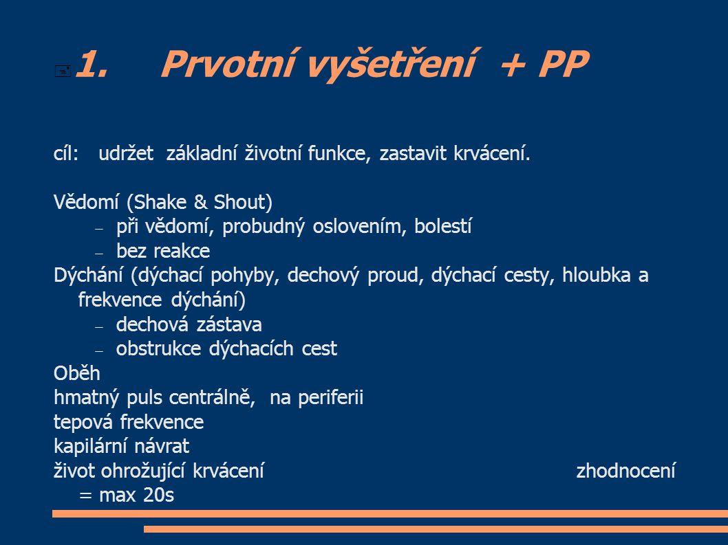  1.Prvotní vyšetření + PP cíl: udržet základní životní funkce, zastavit krvácení.