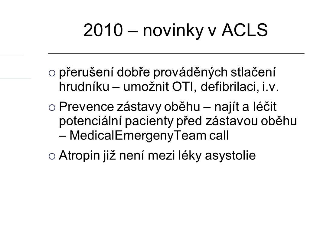 2010 – novinky v ACLS  přerušení dobře prováděných stlačení hrudníku – umožnit OTI, defibrilaci, i.v.