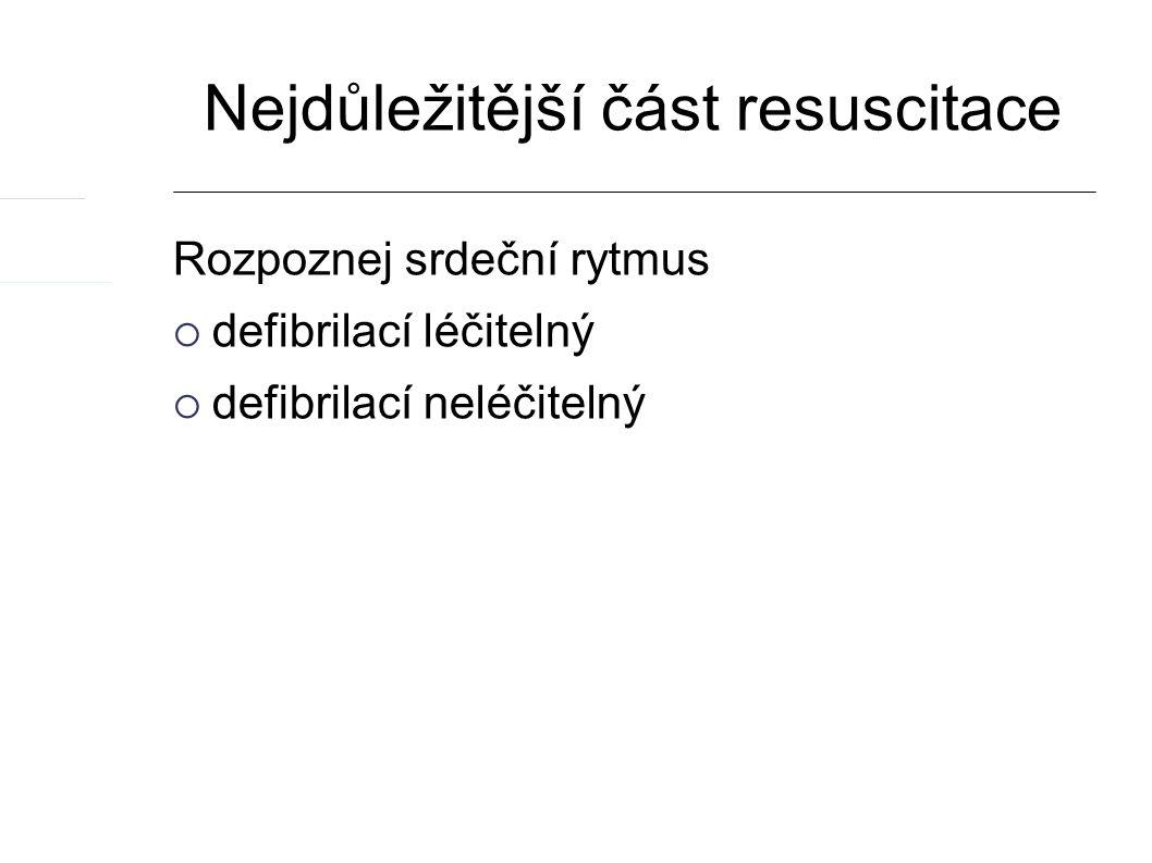 Nejdůležitější část resuscitace Rozpoznej srdeční rytmus  defibrilací léčitelný  defibrilací neléčitelný