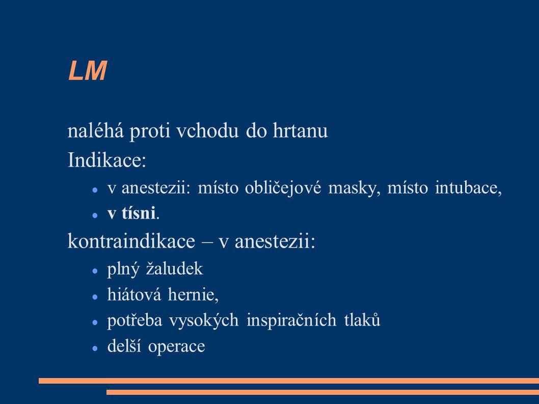 LM naléhá proti vchodu do hrtanu Indikace: v anestezii: místo obličejové masky, místo intubace, v tísni.