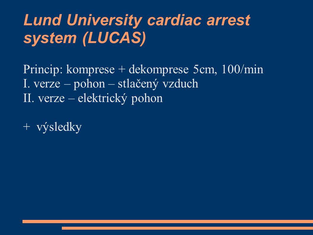 Lund University cardiac arrest system (LUCAS) Princip: komprese + dekomprese 5cm, 100/min I.