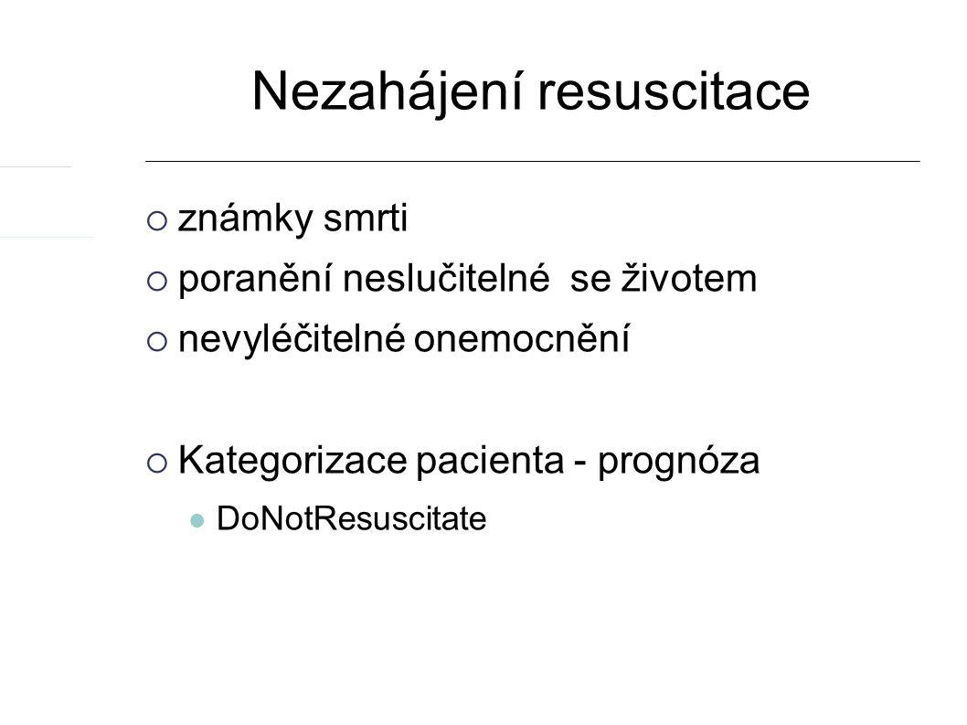 Nezahájení resuscitace  známky smrti  poranění neslučitelné se životem  nevyléčitelné onemocnění  Kategorizace pacienta - prognóza DoNotResuscitate