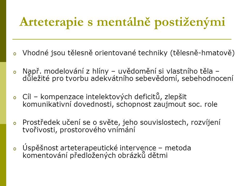 Arteterapie s mentálně postiženými o Vhodné jsou tělesně orientované techniky (tělesně-hmatově) o Např.