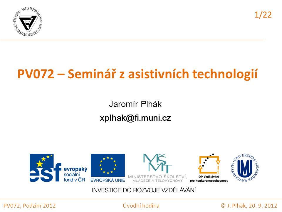 PV072 – Seminář z asistivních technologií Jaromír Plhák xplhak@fi.muni.cz 1/22 Úvodní hodina© J.