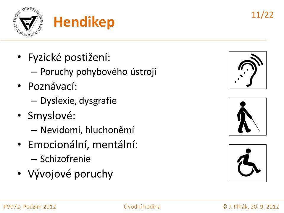Fyzické postižení: – Poruchy pohybového ústrojí Poznávací: – Dyslexie, dysgrafie Smyslové: – Nevidomí, hluchoněmí Emocionální, mentální: – Schizofrenie Vývojové poruchy © J.