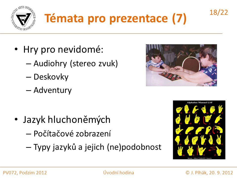Hry pro nevidomé: – Audiohry (stereo zvuk) – Deskovky – Adventury Jazyk hluchoněmých – Počítačové zobrazení – Typy jazyků a jejich (ne)podobnost © J.