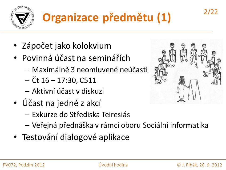 Děkuji za pozornost! PV072, Podzim 2012Úvodní hodina© J. Plhák, 20. 9. 2012