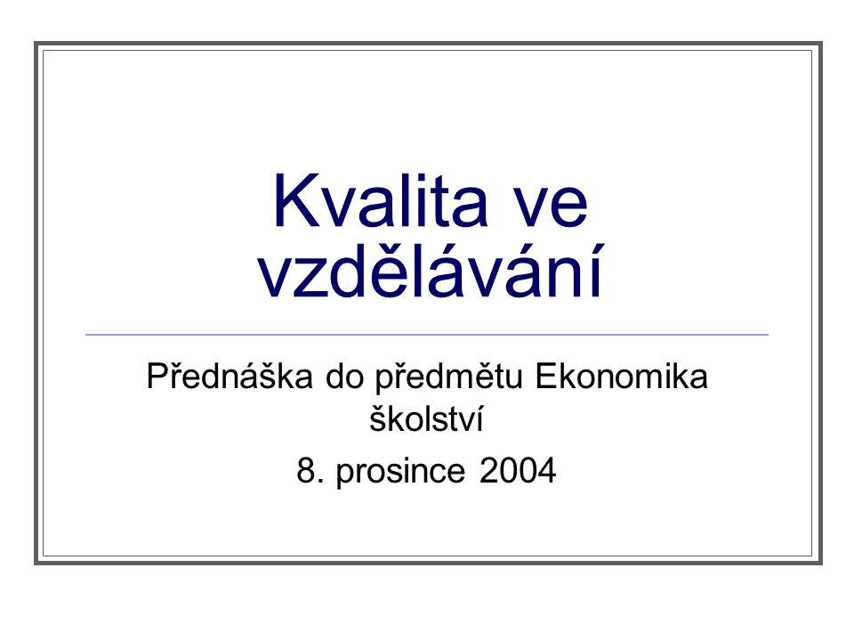 Kvalita ve vzdělávání Přednáška do předmětu Ekonomika školství 8. prosince 2004