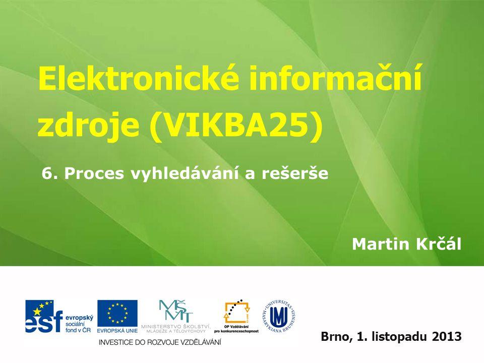 Elektronické informační zdroje (VIKBA25) Martin Krčál EIZ - kurz pro studenty KISK FF MUBrno, 1.
