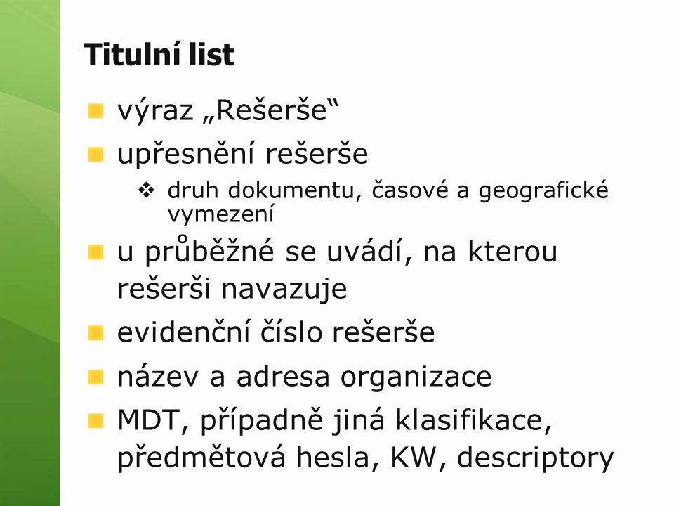 """Titulní list výraz """"Rešerše upřesnění rešerše  druh dokumentu, časové a geografické vymezení u průběžné se uvádí, na kterou rešerši navazuje evidenční číslo rešerše název a adresa organizace MDT, případně jiná klasifikace, předmětová hesla, KW, descriptory"""
