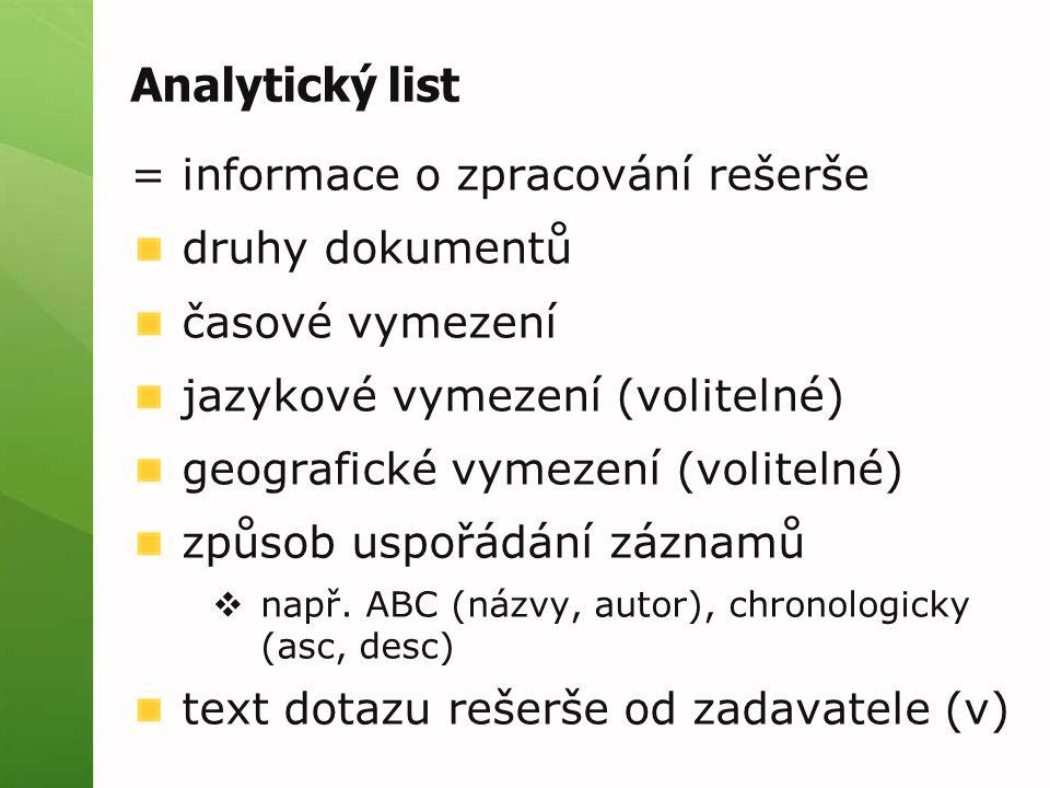 Analytický list = informace o zpracování rešerše druhy dokumentů časové vymezení jazykové vymezení (volitelné) geografické vymezení (volitelné) způsob uspořádání záznamů  např.