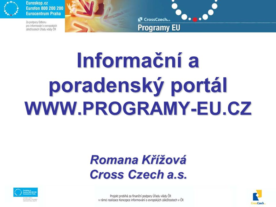 Informační a poradenský portál WWW.PROGRAMY-EU.CZ Romana Křížová Cross Czech a.s.
