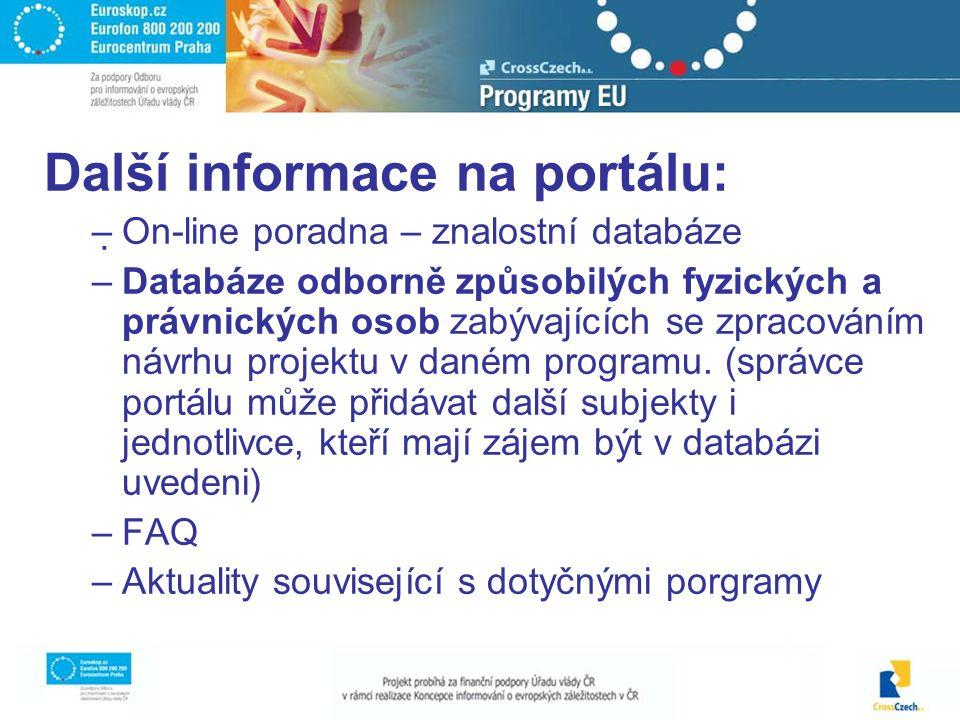 Další informace na portálu: –On-line poradna – znalostní databáze –Databáze odborně způsobilých fyzických a právnických osob zabývajících se zpracováním návrhu projektu v daném programu.