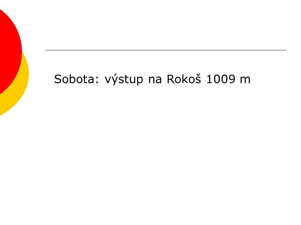 Sobota: výstup na Rokoš 1009 m