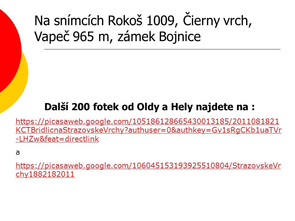 Na snímcích Rokoš 1009, Čierny vrch, Vapeč 965 m, zámek Bojnice Další 200 fotek od Oldy a Hely najdete na : https://picasaweb.google.com/105186128665430013185/2011081821 KCTBridlicnaStrazovskeVrchy authuser=0&authkey=Gv1sRgCKb1uaTVr -LHZw&feat=directlink a https://picasaweb.google.com/106045153193925510804/StrazovskeVr chy1882182011