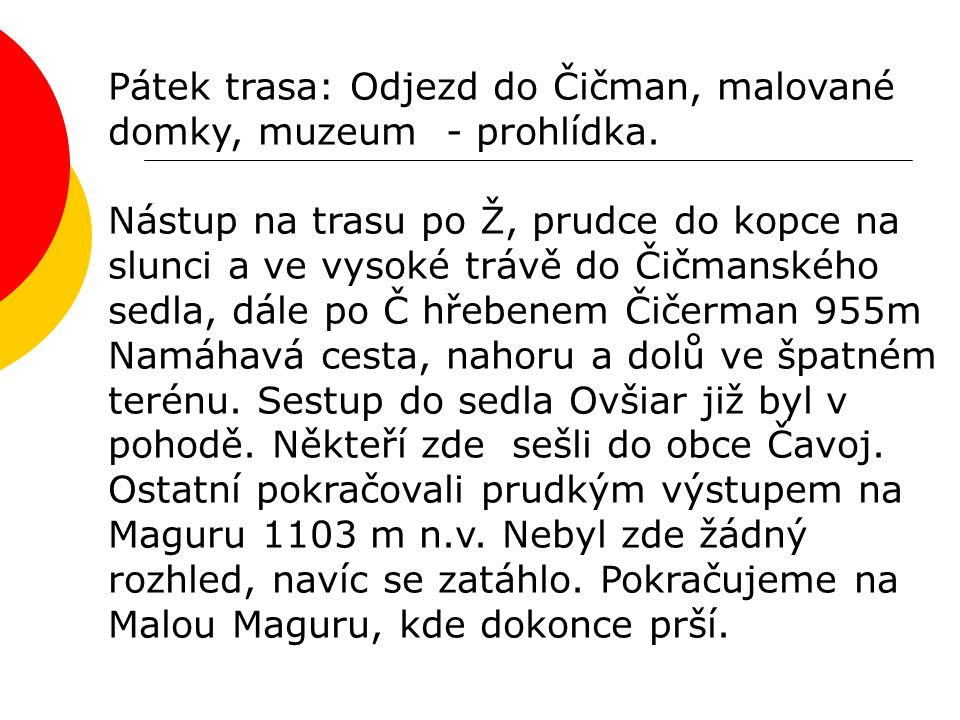 Někteří sešli po Ž značce - prudkým sestupem přes Temešskou skálu do Temeše.