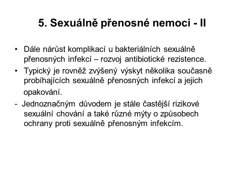 5. Sexuálně přenosné nemoci - II Dále nárůst komplikací u bakteriálních sexuálně přenosných infekcí – rozvoj antibiotické rezistence. Typický je rovně