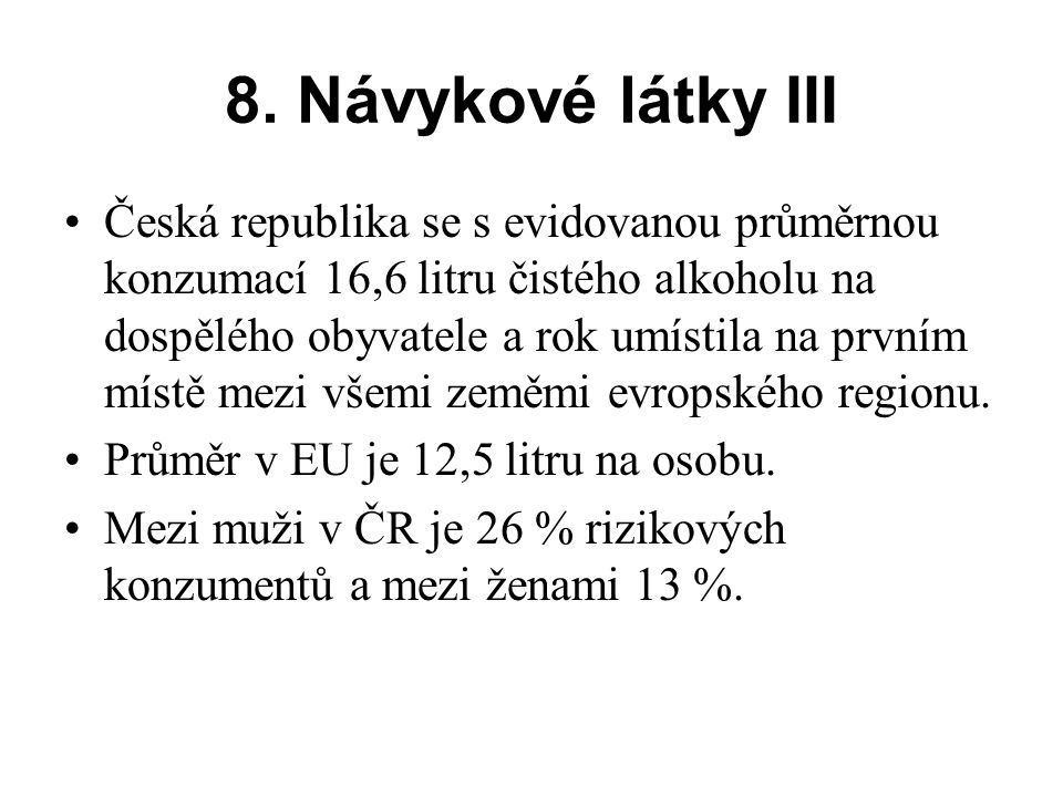 8. Návykové látky III Česká republika se s evidovanou průměrnou konzumací 16,6 litru čistého alkoholu na dospělého obyvatele a rok umístila na prvním
