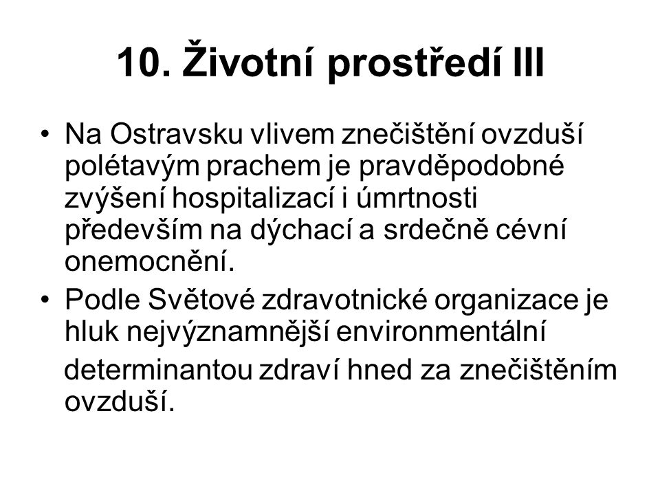 10. Životní prostředí III Na Ostravsku vlivem znečištění ovzduší polétavým prachem je pravděpodobné zvýšení hospitalizací i úmrtnosti především na dýc