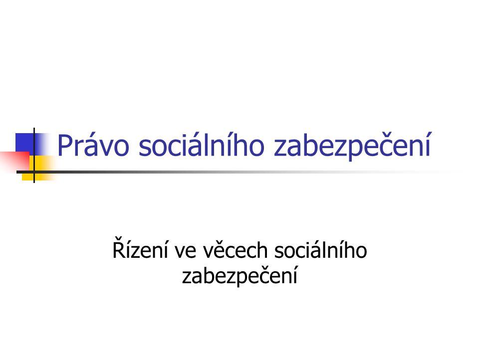 Právo sociálního zabezpečení Řízení ve věcech sociálního zabezpečení