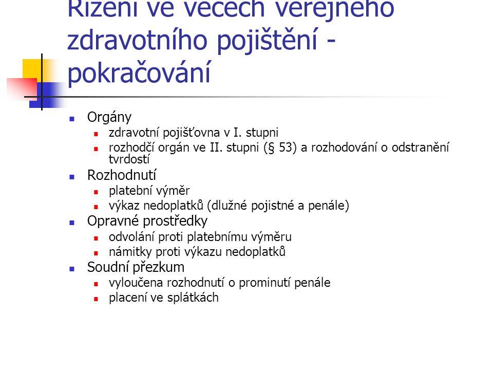 Řízení ve věcech veřejného zdravotního pojištění - pokračování Orgány zdravotní pojišťovna v I. stupni rozhodčí orgán ve II. stupni (§ 53) a rozhodová