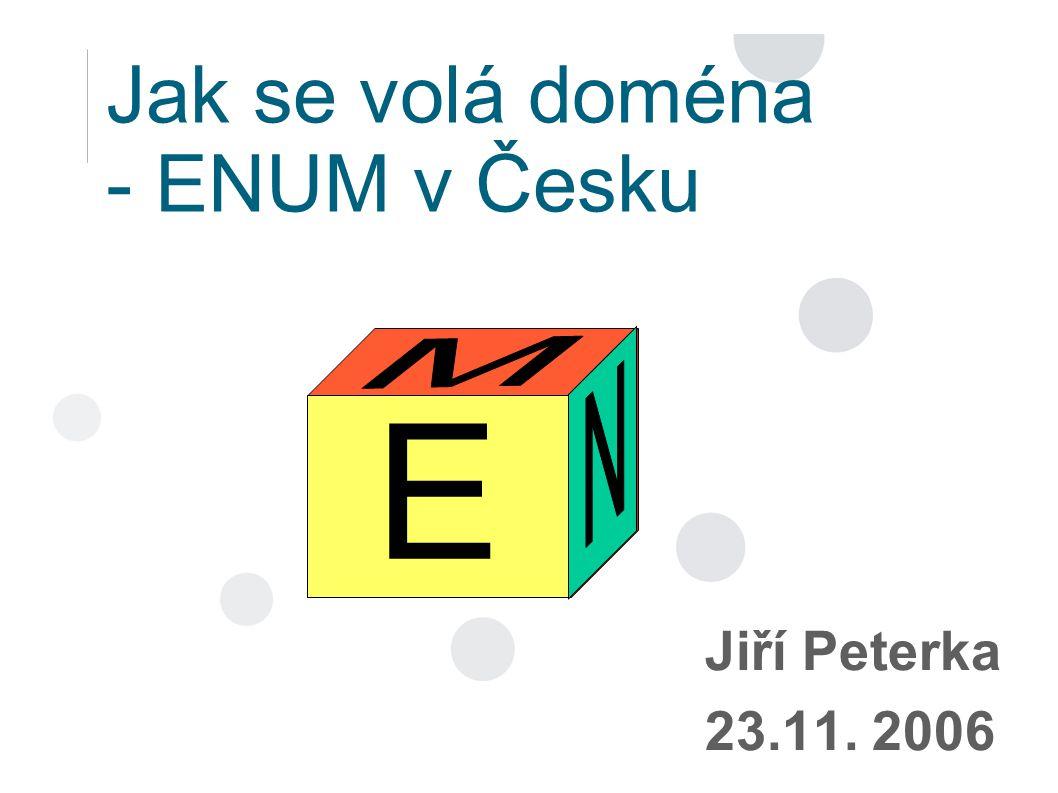 Jak se volá doména - ENUM v Česku E E Jiří Peterka 23.11. 2006