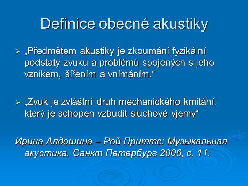 """Definice obecné akustiky  """"Předmětem akustiky je zkoumání fyzikální podstaty zvuku a problémů spojených s jeho vznikem, šířením a vnímáním.""""  """"Zvuk"""