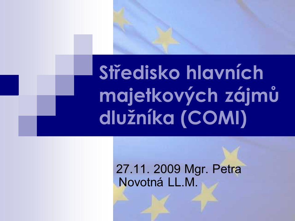 COMI jako kritérium v právních dokumentech Nařízení Rady (ES) 1346/2000 o insolvenčních řízeních (26) UNCITRAL Vzorový zákon UNCITRAL Průvodce insolvenčním právem Legislativa států, které přijaly vzorový zákon (např.