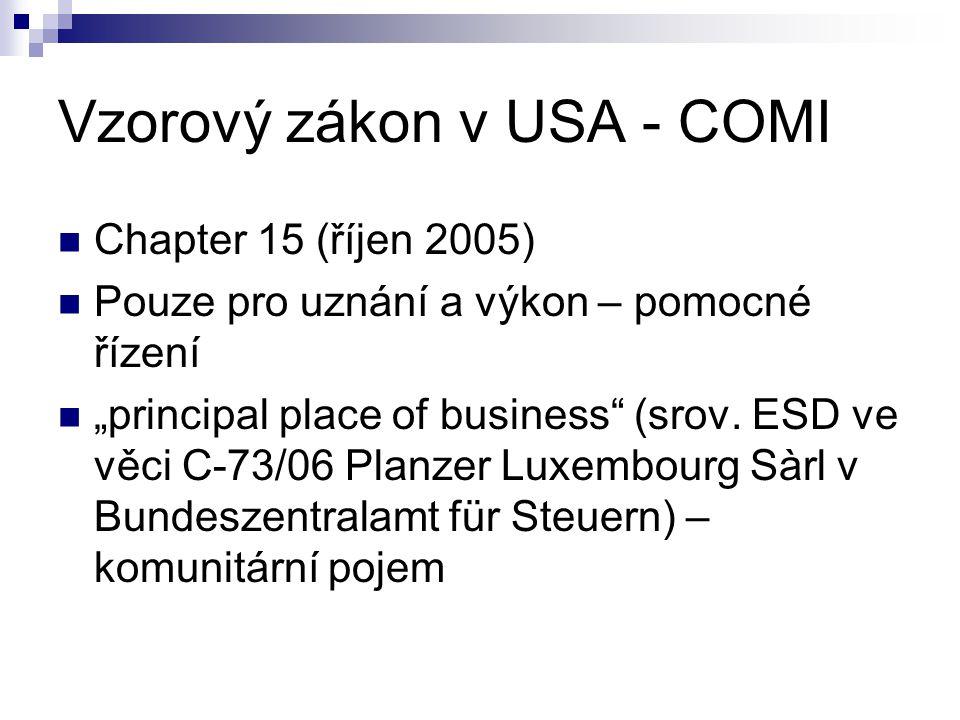 """Vzorový zákon v USA - COMI Chapter 15 (říjen 2005) Pouze pro uznání a výkon – pomocné řízení """"principal place of business (srov."""