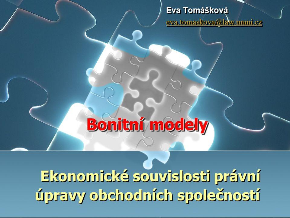 Bonitní modely Bonitní modely Ekonomické souvislosti právní úpravy obchodních společností Eva Tomášková eva.tomaskova@law.muni.cz
