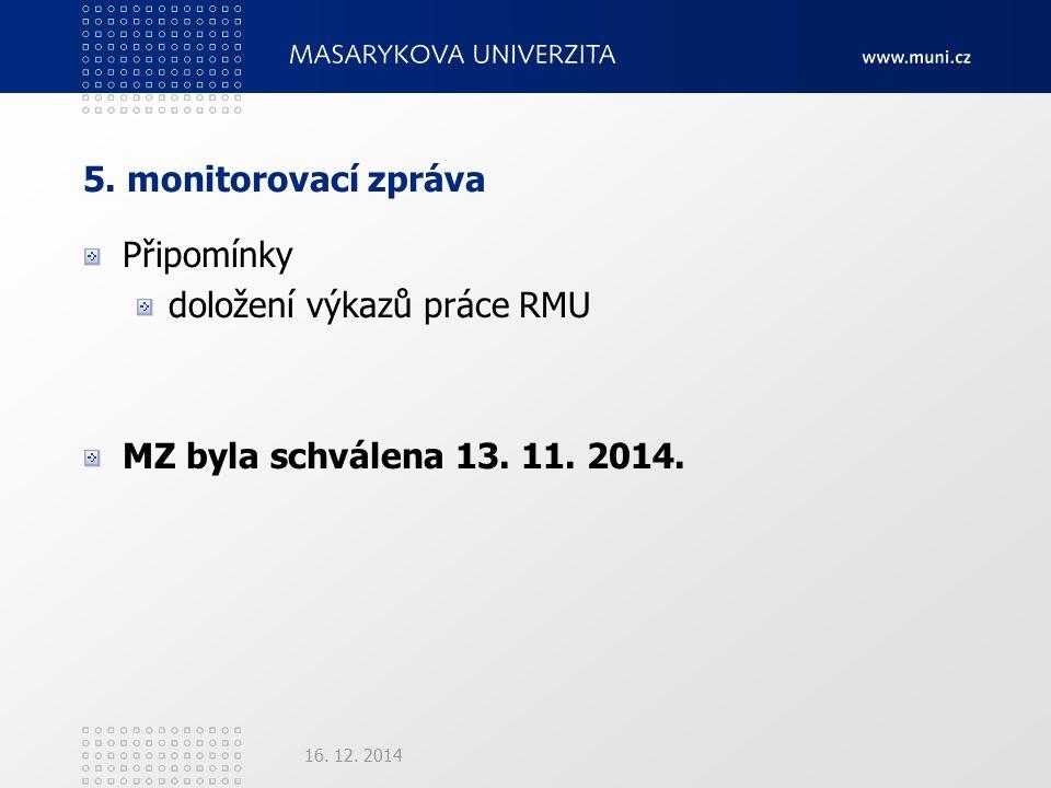 5. monitorovací zpráva Připomínky doložení výkazů práce RMU MZ byla schválena 13.
