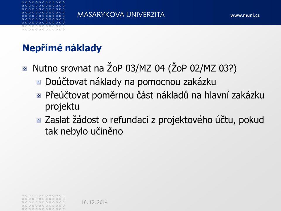 Nepřímé náklady Nutno srovnat na ŽoP 03/MZ 04 (ŽoP 02/MZ 03 ) Doúčtovat náklady na pomocnou zakázku Přeúčtovat poměrnou část nákladů na hlavní zakázku projektu Zaslat žádost o refundaci z projektového účtu, pokud tak nebylo učiněno 16.