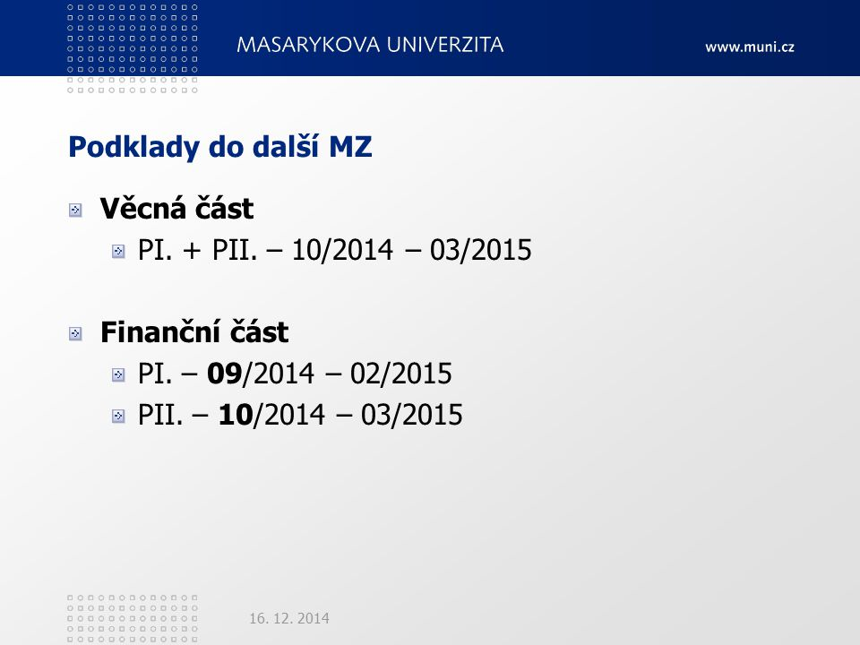 Podklady do další MZ Věcná část PI. + PII. – 10/2014 – 03/2015 Finanční část PI.