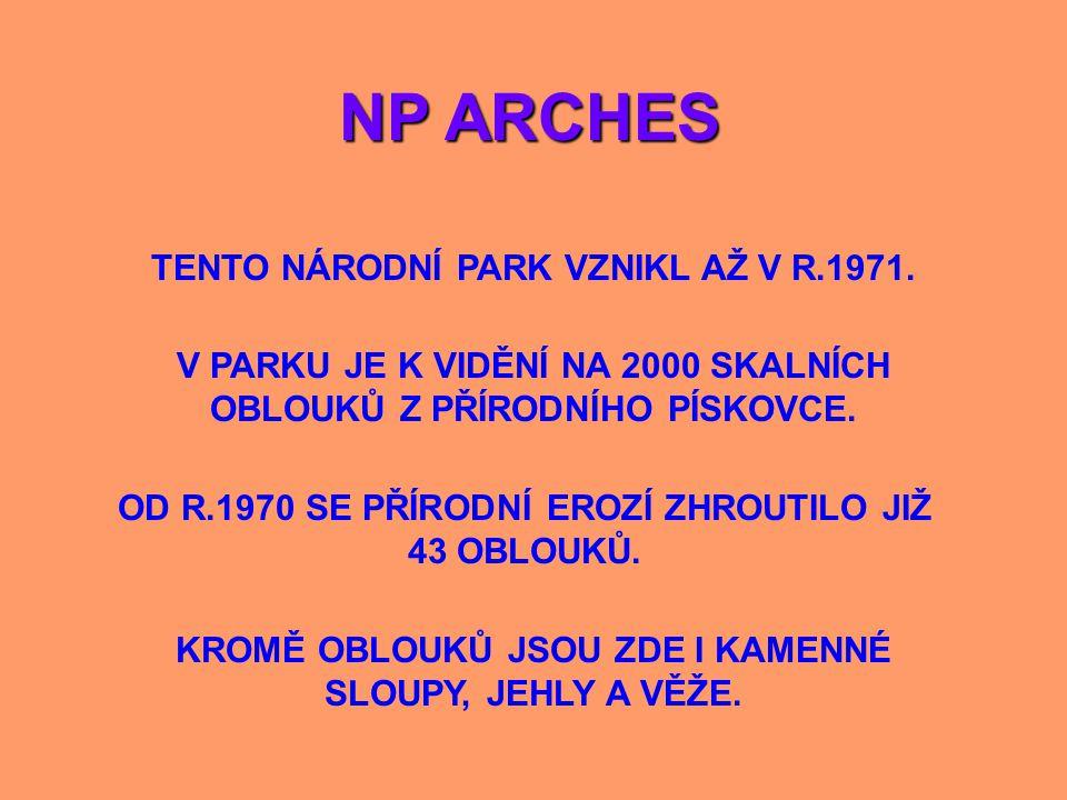 NP ARCHES TENTO NÁRODNÍ PARK VZNIKL AŽ V R.1971.