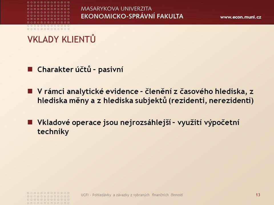 www.econ.muni.cz UCFI - Pohledávky a závazky z vybraných finančních činností13 VKLADY KLIENTŮ Charakter účtů – pasivní V rámci analytické evidence – č