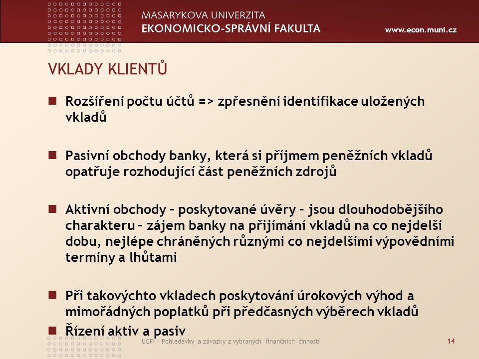 www.econ.muni.cz UCFI - Pohledávky a závazky z vybraných finančních činností14 VKLADY KLIENTŮ Rozšíření počtu účtů => zpřesnění identifikace uložených