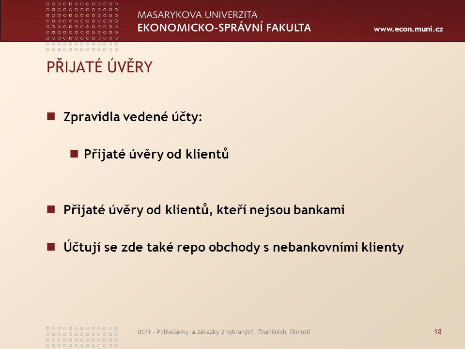 www.econ.muni.cz UCFI - Pohledávky a závazky z vybraných finančních činností18 PŘIJATÉ ÚVĚRY Zpravidla vedené účty: Přijaté úvěry od klientů Přijaté ú