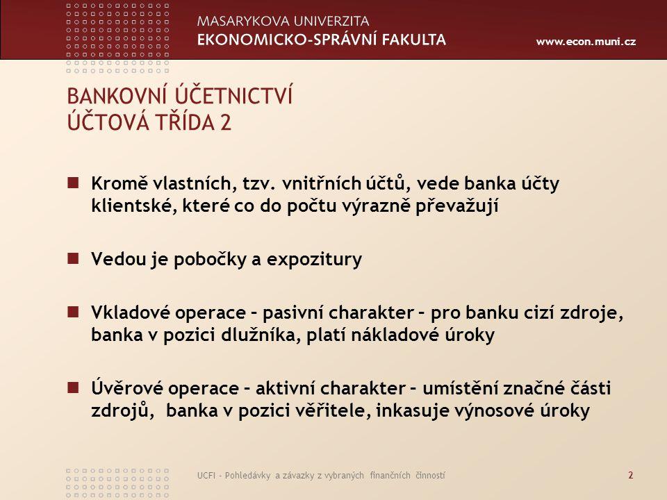 www.econ.muni.cz UCFI - Pohledávky a závazky z vybraných finančních činností2 BANKOVNÍ ÚČETNICTVÍ ÚČTOVÁ TŘÍDA 2 Kromě vlastních, tzv. vnitřních účtů,