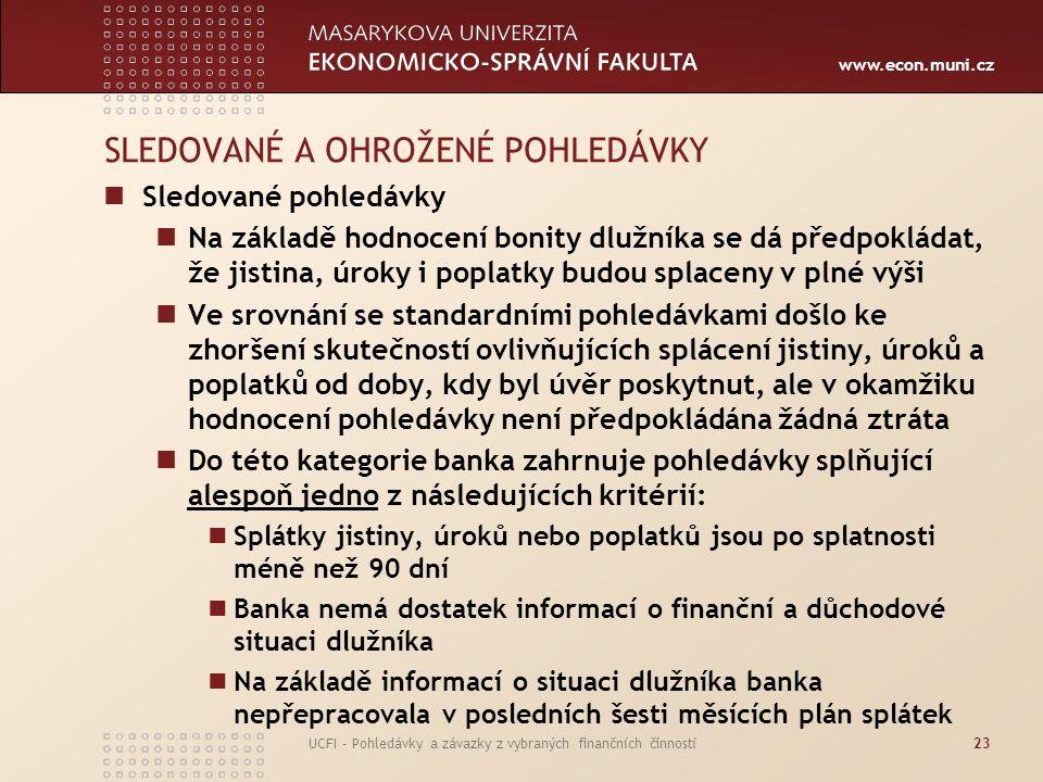 www.econ.muni.cz UCFI - Pohledávky a závazky z vybraných finančních činností23 SLEDOVANÉ A OHROŽENÉ POHLEDÁVKY Sledované pohledávky Na základě hodnoce