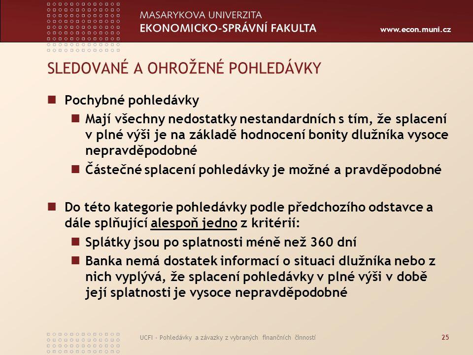 www.econ.muni.cz UCFI - Pohledávky a závazky z vybraných finančních činností25 SLEDOVANÉ A OHROŽENÉ POHLEDÁVKY Pochybné pohledávky Mají všechny nedost