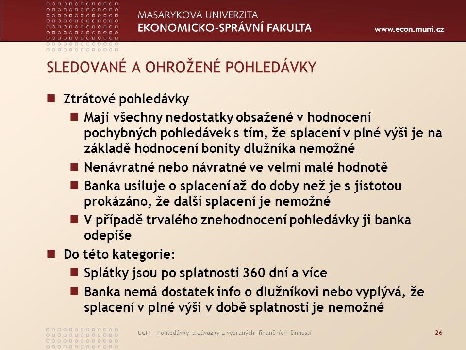 www.econ.muni.cz UCFI - Pohledávky a závazky z vybraných finančních činností26 SLEDOVANÉ A OHROŽENÉ POHLEDÁVKY Ztrátové pohledávky Mají všechny nedost